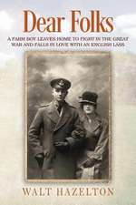 Dear Folks: A Farm Boy Leaves Home to Fight in the Great War and Falls in Love with an English Lass