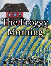 The Froggy Morning:  Empower Yourself and Change Your Life Using Crystals, Energy Healing, Empowerment Techniques and Prayer with Mother Ma