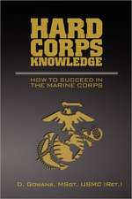 Hard Corps Knowledge:  How to Succeed in the Marine Corps