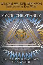 Mystic Christianity, or the Inner Teachings of the Master