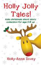Holly Jolly Tales! - Kids Christmas Short Story Collection for Age 5 & Up