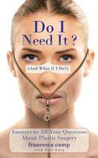 Do I Need It? (and What If I Do?):  Answers to All Your Questions about Plastic Surgery