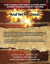 """""""And Yet He Lived?"""" a Fact-Based Story about a Young Man's Journey Through Poverty and Pain"""