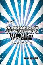New Superheroes of Germanic and Latino Cinema and 18 New Stories