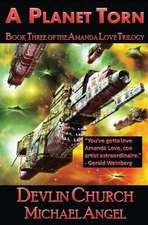 A Planet Torn - Book Three of the Amanda Love Trilogy