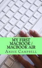My First Macbook / Macbook Air:  A Beginners Guide to Unplugging You Windows PC and Becoming a Mac User