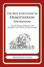 The Best Ever Guide to Demotivation for Iranians:  How to Dismay, Dishearten and Disappoint Your Friends, Family and Staff
