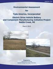 Environmental Assessment for Toda America, Incorporated Electric Drive Vehicle Battery and Component Manufacturing Initiative Project, Battle Creek, M