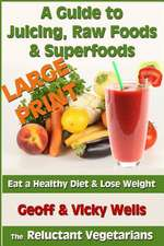 A Guide to Juicing, Raw Foods & Superfoods - Large Print Edition