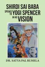 Shirdi Sai Baba Speaks to Yogi Spencer in His Vision