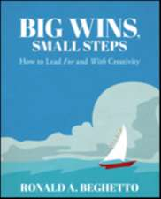 Big Wins, Small Steps: How to Lead For and With Creativity