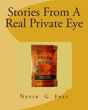 Stories from a Real Private Eye, Nevin G.Frey