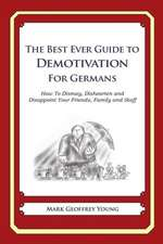 The Best Ever Guide to Demotivation for Germans:  How to Dismay, Dishearten and Disappoint Your Friends, Family and Staff