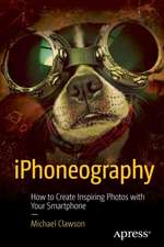 iPhoneography: How to Create Inspiring Photos with Your Smartphone