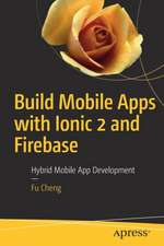 Build Mobile Apps with Ionic 2 and Firebase: Hybrid Mobile App Development