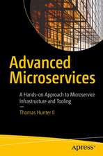 Advanced Microservices : A Hands-on Approach to Microservice Infrastructure and Tooling