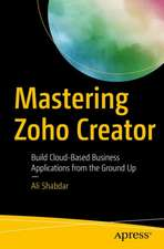 Mastering Zoho Creator : Build Cloud-Based Business Applications from the Ground Up