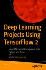 Deep Learning Projects Using TensorFlow 2: Neural Network Development with Python and Keras