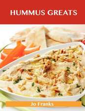 Hummus Greats: Delicious Hummus Recipes, the Top 40 Hummus Recipes