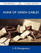 Anne of Green Gables - The Original Classic Edition