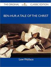 Ben-Hur: A Tale of the Christ - The Original Classic Edition