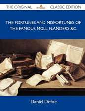 The Fortunes and Misfortunes of the Famous Moll Flanders &C. - The Original Classic Edition
