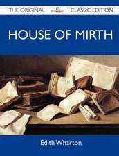 House of Mirth - The Original Classic Edition