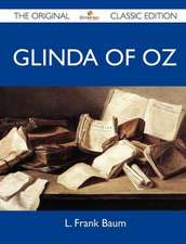 Glinda of Oz - The Original Classic Edition