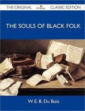 The Souls of Black Folk - The Original Classic Edition