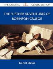 The Further Adventures of Robinson Crusoe - The Original Classic Edition