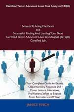 Certified Tester Advanced Level Test Analyst (Istqb) Secrets to Acing the Exam and Successful Finding and Landing Your Next Certified Tester Advanced