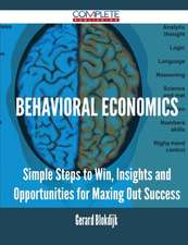 Behavioral Economics - Simple Steps to Win, Insights and Opportunities for Maxing Out Success