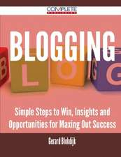 Blogging - Simple Steps to Win, Insights and Opportunities for Maxing Out Success