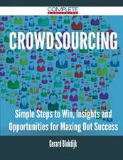 Crowdsourcing - Simple Steps to Win, Insights and Opportunities for Maxing Out Success