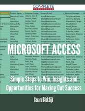 Microsoft Access - Simple Steps to Win, Insights and Opportunities for Maxing Out Success