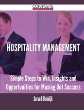 Hospitality Management - Simple Steps to Win, Insights and Opportunities for Maxing Out Success