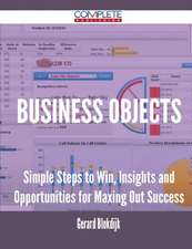 Business Objects - Simple Steps to Win, Insights and Opportunities for Maxing Out Success