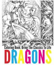 Dragons Coloring Book:  Bring the Classics to Life