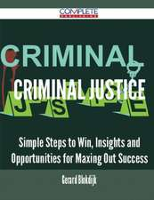 Criminal Justice - Simple Steps to Win, Insights and Opportunities for Maxing Out Success