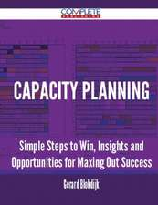 Capacity Planning - Simple Steps to Win, Insights and Opportunities for Maxing Out Success