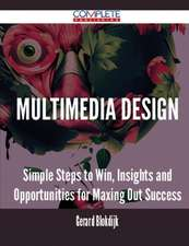 Multimedia Design - Simple Steps to Win, Insights and Opportunities for Maxing Out Success
