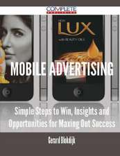 Mobile Advertising - Simple Steps to Win, Insights and Opportunities for Maxing Out Success