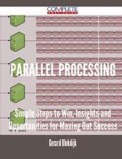 Parallel Processing - Simple Steps to Win, Insights and Opportunities for Maxing Out Success