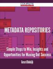 Metadata Repositories - Simple Steps to Win, Insights and Opportunities for Maxing Out Success
