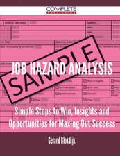 Job Hazard Analysis - Simple Steps to Win, Insights and Opportunities for Maxing Out Success