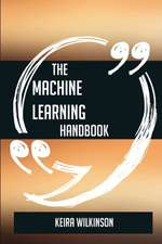 The Machine Learning Handbook - Everything You Need To Know About Machine Learning