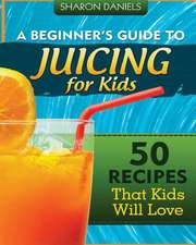 A Beginner's Guide to Juicing for Kids