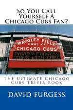 So You Call Yourself a Chicago Cubs Fan?