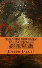 The Very Best Fairy Tales of Joseph Jacobs for the Modern Reader