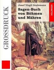 Sagen-Buch Von Bohmen Und Mahren (Grossdruck)